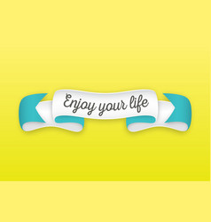Trendy retro ribbon with text enjoy your life vector