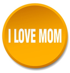 I love mom orange round flat isolated push button vector