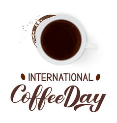 International coffee day hand lettering with top vector