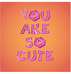 you are so cute vector image