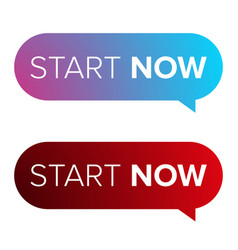 Start now speech bubble vector