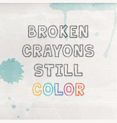 Poster with lettering - broken crayons still color vector
