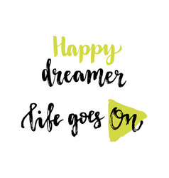 Happy dreamer life goes on inspirational phrases vector