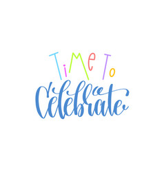 Time to celebrate hand lettering poster to holiday vector