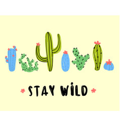 stay wild text set of desert cactuses postcard vector image vector image