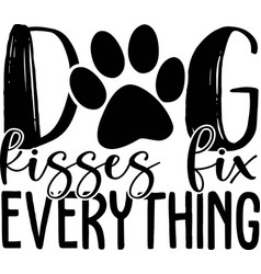 dog kisses fix everything funny text with paw vector image