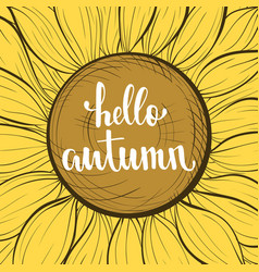 Beautiful vintage sunflower flower hello autumn vector