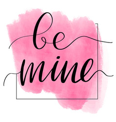 lettering inscription be mine valentines vector image