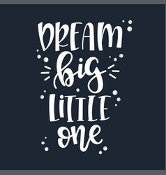 dream big little one motivational quote hand drawn vector image