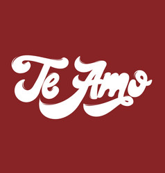 te amo hand drawn lettering isolated template vector image