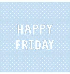 Happy Friday4 vector image