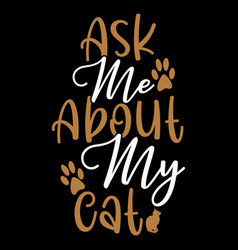 Ask me about my cat domestic cat animal themes vector