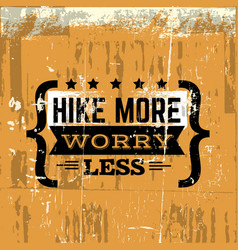 hike more worry less quote typographical vector image