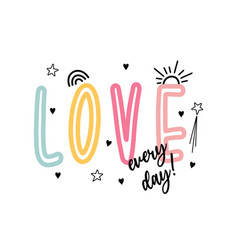 love everyday slogan design vector image