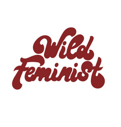 wild feminist hand drawn lettering isolated vector image
