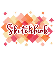 Calligraphy of sketchbook on colorful squares vector