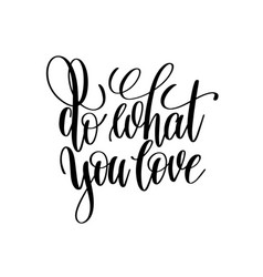 Do what you love hand written lettering positive vector