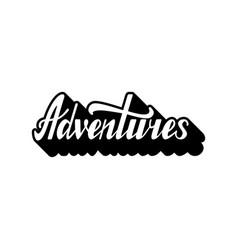 handwritten modern calligraphy phrase adventures vector image