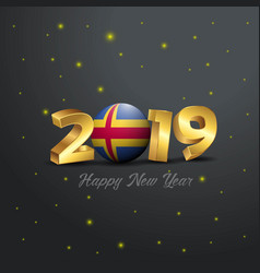 2019 happy new year aland flag typography vector