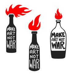 Bottle with molotov cocktail make art not war vector