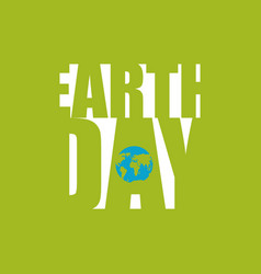 Earth day planet and silhouette of letters vector