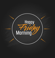 Happy friday morning template design vector