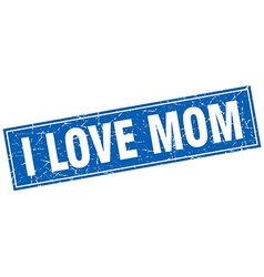 I love mom blue square grunge stamp on white vector