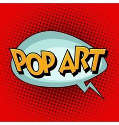 Pop art comic retro bubble text vector