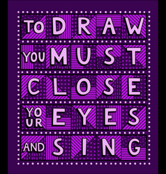 to draw you must close your eyes and sing vector image