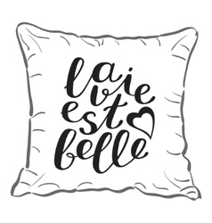 La vie est bell life is beautiful in French vector