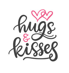 Hugs and kisses hand written lettering vector