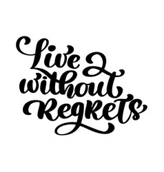 live without regrets inspirational phrase hand vector image