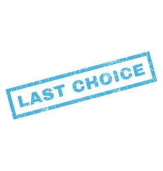 Last Choice Rubber Stamp vector image