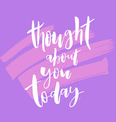 thought about you today valentine day lettering vector image