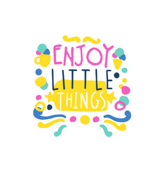 Enjoy little things positive slogan hand written vector
