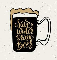 Save water drink beer hand drawn beer mug with vector