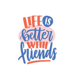 life is better with friends colored handwritten vector image