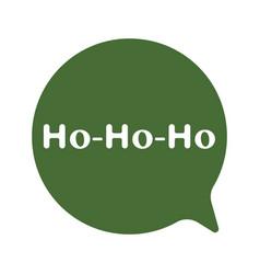 christmas speech bubble with ho ho ho icon vector image
