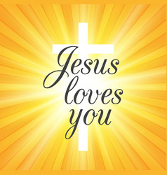 jesus loves you background with cross on vector image