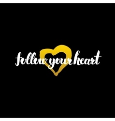 Follow Your Heart Handwritten Calligraphy vector image