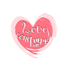 Love conquers all handwritten lettering vector
