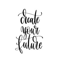 create your future - hand lettering inscription vector image
