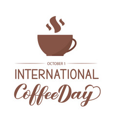 International coffee day hand lettering with cup vector