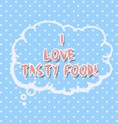 I love tasty food vector