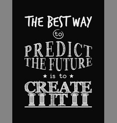 Motivational quote poster the best way to predict vector