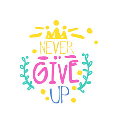 never give up positive slogan hand written vector image