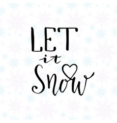 let it snow christmas calligraphy handwritten vector image vector image