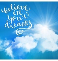 Believe in your dreams vector image vector image