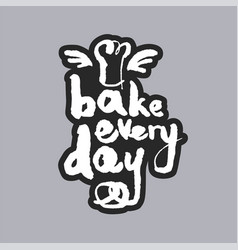 Bake every day white calligraphy lettering vector