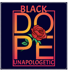 black dope unapologetic t shirt design with rose vector image